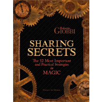 Sharing Secrets - The 52 Most Important and Practical Strategies in Magic by Roberto Giobbi