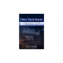 Own Your Magic: A Magician's Guide to Protecting Your Intellectual Property by Sara J. Crasson - Book